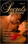 Secrets Volume 18 Dark Passions: The Best in Romantic Erotic Romance - Rae Monet, Larissa Ione, Cynthia Eden, Linda Gayle