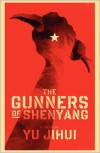 The Gunners of Shenyang - Jihui Yu
