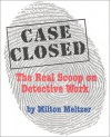 Case Closed: Real Scoop on Detective Work, The - Milton Meltzer