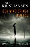 Der Wind bringt den Tod: Thriller - Ole Kristiansen