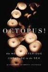 Octopus!: The Most Mysterious Creature in the Sea - Katherine Harmon Courage