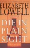 Die in Plain Sight: A Novel of Suspense (Lowell, Elizabeth) - Elizabeth Lowell