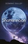 Shattermoon - Dominic Dulley