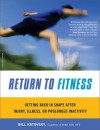Return to Fitness: Getting Back in Shape after Injury, Illness, or Prolonged Inactivity - Bill Katovsky