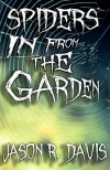 Spiders in from the Garden: an Invisible Spiders short story - Jason Davis