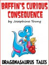 Baffin's Curious Consequence (Dragonasaurus Tales) - Josephine Young
