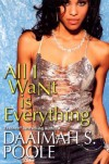 All I Want is Everything - Daaimah S. Poole