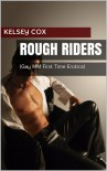 Rough Riders: (Gay MM First Time Erotica) - Kelsey Cox