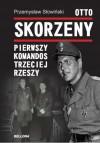Otto Skorzeny. Pierwszy komandos Trzeciej Rzeszy - Przemysław Słowiński