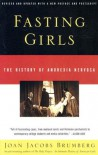 Fasting Girls: The History of Anorexia Nervosa - Joan Jacobs Brumberg