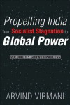 Propelling India from Socialist Stagnation to Global Power: Volume 1: Growth Process - Arvind Virmani