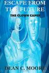 Escape From the Future: The Clown Caper (Volume 1) - Dean C. Moore
