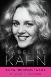 Madeline Kahn: Being the Music, A Life (Hollywood Legends Series) - William V. Madison