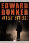No Beast So Fierce - Edward Bunker