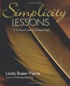 Simplicity Lessons:  A 12-Step Guide to Living Simply - Linda Breen Pierce