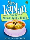 Mrs. Kaplan and the Matzoh Ball of Death - Mark Reutlinger