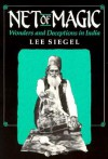Net of Magic: Wonders and Deceptions in India - Lee A. Siegel