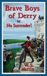 The Brave Boys of Derry or No Surrender! - W. Stanley Martin