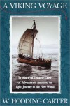 A Viking Voyage: In Which an Unlikely Crew of Adventurers Attempts an Epic Journey to the New World - W. Hodding Carter