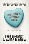 It's Just a F***ing Date: Some Sort of Book About Dating - Greg Behrendt, Amiira Ruotola-Behrendt
