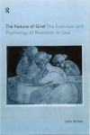 The Nature of Grief: The Evolution and Psychology of Reactions to Loss - John Archer