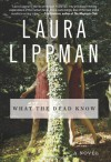 What the Dead Know - Laura Lippman