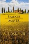Codzienność w Toskanii - Mayes Frances