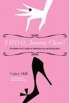 Shoo, Jimmy Choo!: The Modern Girl's Guide to Spending Less and Saving More - Catey Hill