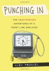 Punching In: The Unauthorized Adventures of a Front-Line Employee - Alex Frankel