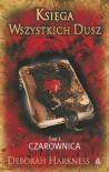 Księga Wszystkich Dusz. Tom 1: Czarownica - Deborah Harkness