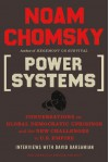 Power Systems: Conversations on Global Democratic Uprisings and the New Challenges to U.S. Empire - Noam Chomsky, David Barsamian
