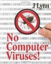 No Computer Viruses: N O Anti-Virus Software Needed - J Lynn