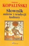 SŁOWNIK MITÓW I TRADYCJI KULTURY TW - Władysław Kopaliński