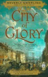 City of Glory: A Novel of War and Desire in Old Manhattan - Beverly Swerling