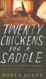 Twenty Chickens for a Saddle: The Story of an African Childhood - Robyn Scott