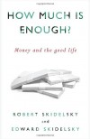 How Much is Enough?: Money and the Good Life - Robert Skidelsky, Edward Skidelsky