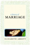 A History of Marriage - Elizabeth Abbott