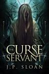 The Curse Servant (The Dark Choir Book 2) - J.P. Sloan