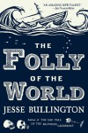 The Folly of the World - Jesse Bullington
