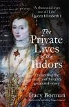 The Private Lives of the Tudors - Tracy Borman