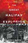 The Great Halifax Explosion: A World War I Story of Treachery, Tragedy, and Extraordinary Heroism - John U. Bacon