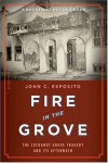 Fire in the Grove: The Cocoanut Grove Tragedy and Its Aftermath - John C. Esposito