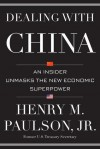 Dealing with China: An Insider Unmasks the New Economic Superpower - Henry M. Paulson Jr., Michael K. Carroll