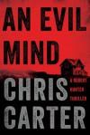 An Evil Mind: A Novel (A Robert Hunter Thriller) - Chris Carter