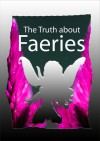 The Truth About Faeries - Chris McKenna, Laura Gaddis, Deborah Mantle