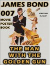 THE MAN WITH THE GOLDEN GUN: JAMES BOND MOVIE POSTERS VOL 8: Movie Posters, Lobby Cards, Movie Stills And Merchandise From The Movie - Jonathan H. McAuley