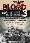 Blood and Steel 3: The Wehrmacht Archive: The Ardennes Offensive, December 1944 to January 1945 - Donald E. Graves