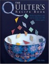 The Quilter's Recipe Book: All The Ingredients You Need To Create Over 100 Fabulous Quilts - Celia Eddy