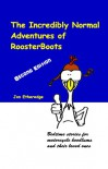 The Incredibly Normal Adventures of Roosterboots - Jon Etheredge