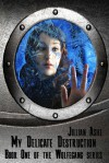 My Delicate Destruction (Wolfegang #1) - Jillian Ashe